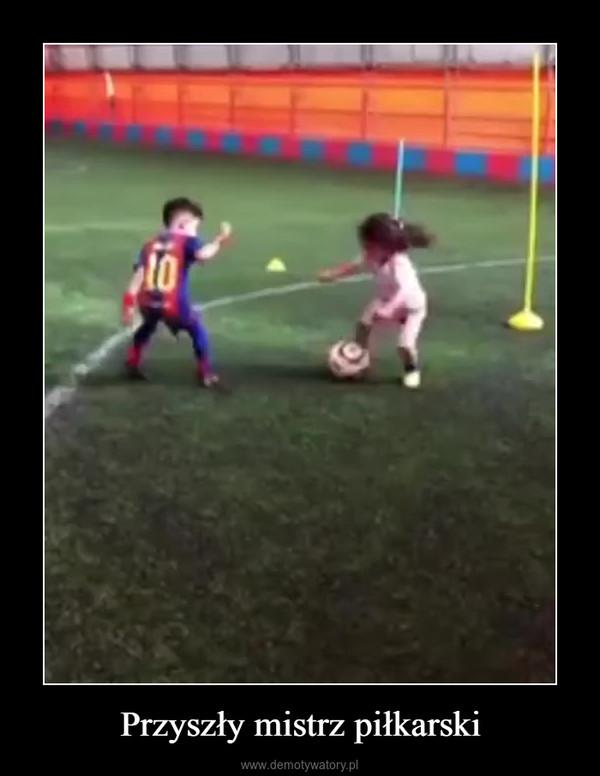 Przyszły mistrz piłkarski –