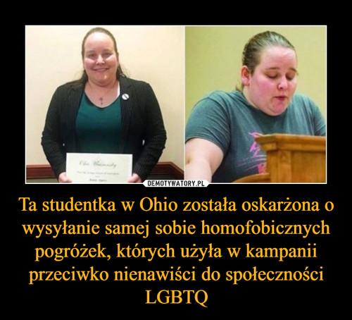 Ta studentka w Ohio została oskarżona o wysyłanie samej sobie homofobicznych pogróżek, których użyła w kampanii przeciwko nienawiści do społeczności LGBTQ