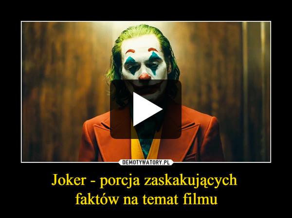 Joker - porcja zaskakujących faktów na temat filmu –