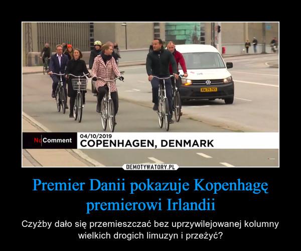 Premier Danii pokazuje Kopenhagę premierowi Irlandii – Czyżby dało się przemieszczać bez uprzywilejowanej kolumny wielkich drogich limuzyn i przeżyć?