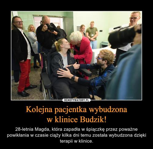 Kolejna pacjentka wybudzona w klinice Budzik!