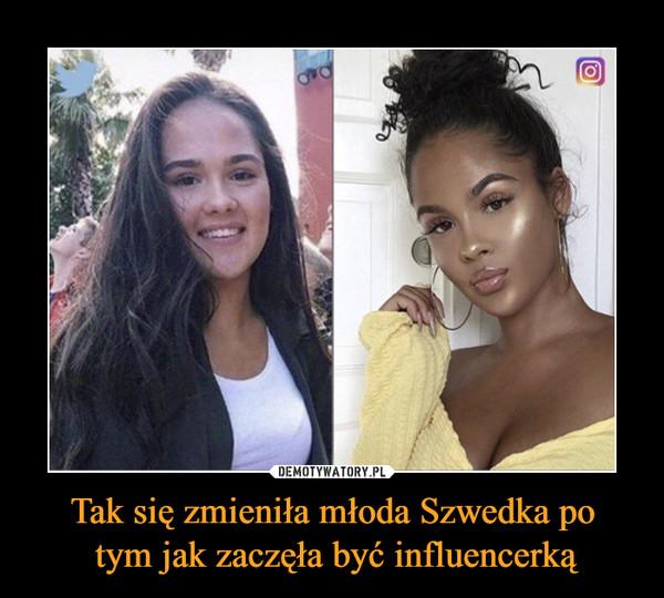 Tak się zmieniła młoda Szwedka po tym jak zaczęła być influencerką –