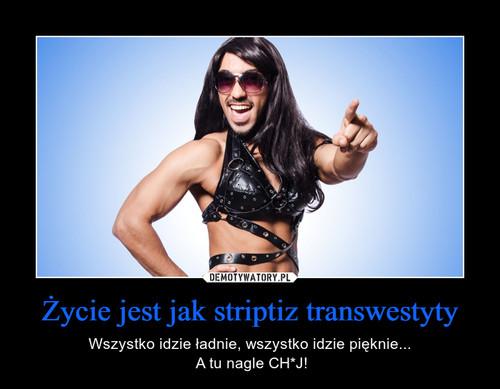 Życie jest jak striptiz transwestyty