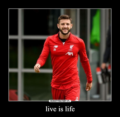 live is life
