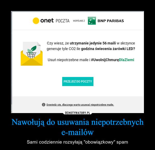 """Nawołują do usuwania niepotrzebnych e-mailów – Sami codziennie rozsyłają """"obowiązkowy"""" spam Czy wiesz, że utrzymanie jedynie 56 maili w skrzynce generuje tyle CO2 ile godzina świecenia żarówki LED? Usuń niepotrzebne maile i #UwolnijChmuręDlaZiemi PRZEJDŹ DO POCZTY O Dowiedz się. dlaczego warto usuwać niepotrzebne maile."""