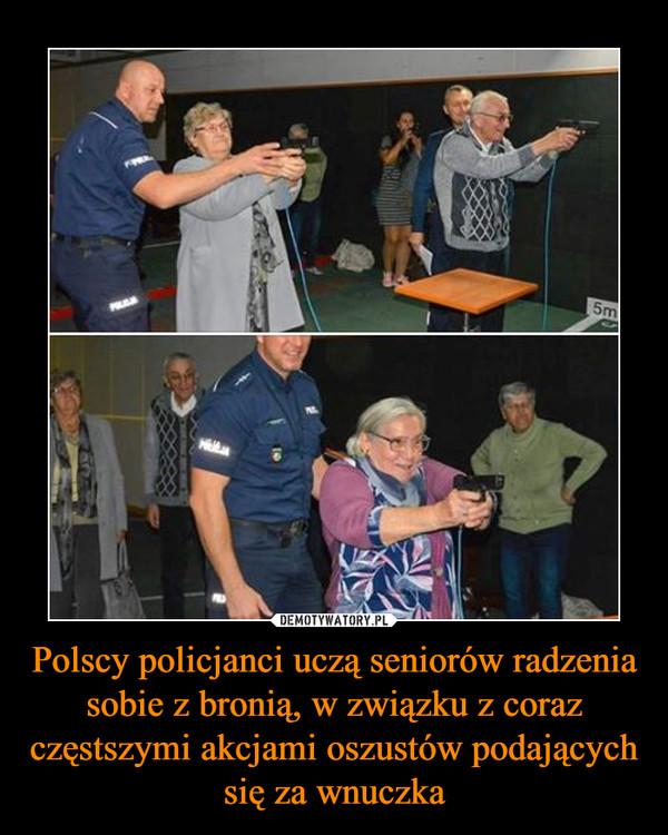 Polscy policjanci uczą seniorów radzenia sobie z bronią, w związku z coraz częstszymi akcjami oszustów podających się za wnuczka –