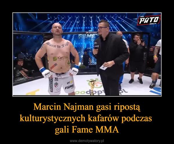 Marcin Najman gasi ripostą kulturystycznych kafarów podczas gali Fame MMA –