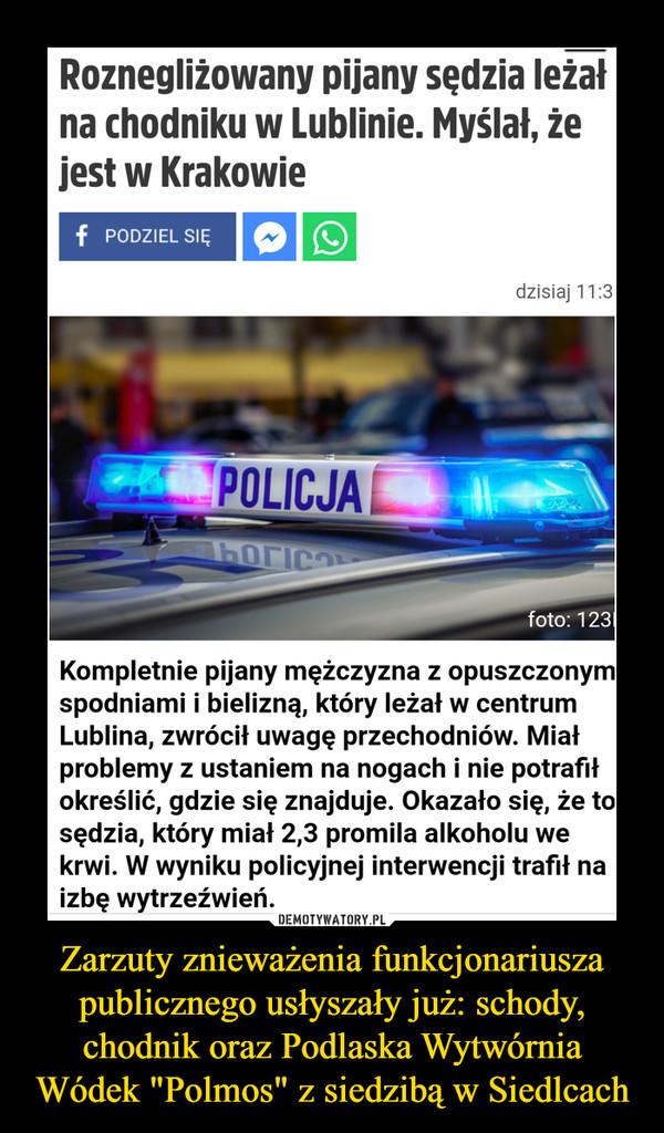 """Zarzuty znieważenia funkcjonariusza publicznego usłyszały już: schody, chodnik oraz Podlaska Wytwórnia Wódek """"Polmos"""" z siedzibą w Siedlcach –"""