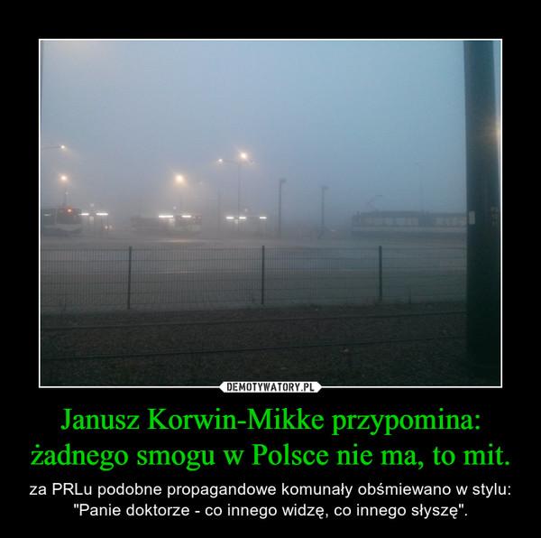 """Janusz Korwin-Mikke przypomina: żadnego smogu w Polsce nie ma, to mit. – za PRLu podobne propagandowe komunały obśmiewano w stylu: """"Panie doktorze - co innego widzę, co innego słyszę""""."""