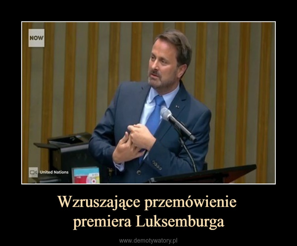 Wzruszające przemówienie premiera Luksemburga –