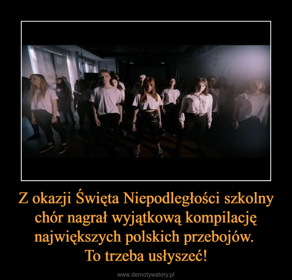 Z okazji Święta Niepodległości szkolny chór nagrał wyjątkową kompilację największych polskich przebojów. To trzeba usłyszeć! –