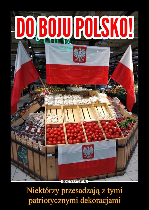 Niektórzy przesadzają z tymi patriotycznymi dekoracjami –  DO BOJU POLSKO!
