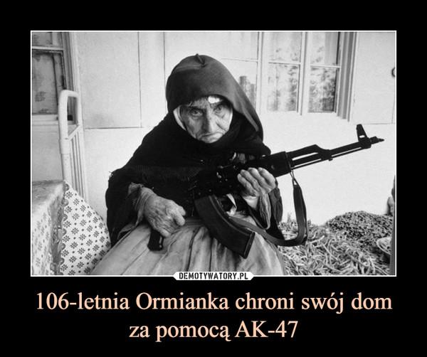 106-letnia Ormianka chroni swój domza pomocą AK-47 –