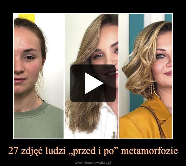 """27 zdjęć ludzi """"przed i po"""" metamorfozie –"""
