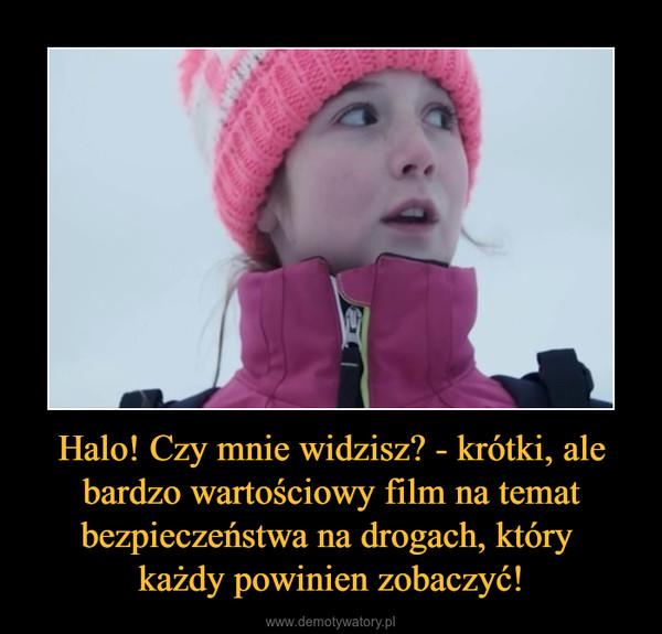 Halo! Czy mnie widzisz? - krótki, ale bardzo wartościowy film na temat bezpieczeństwa na drogach, który każdy powinien zobaczyć! –