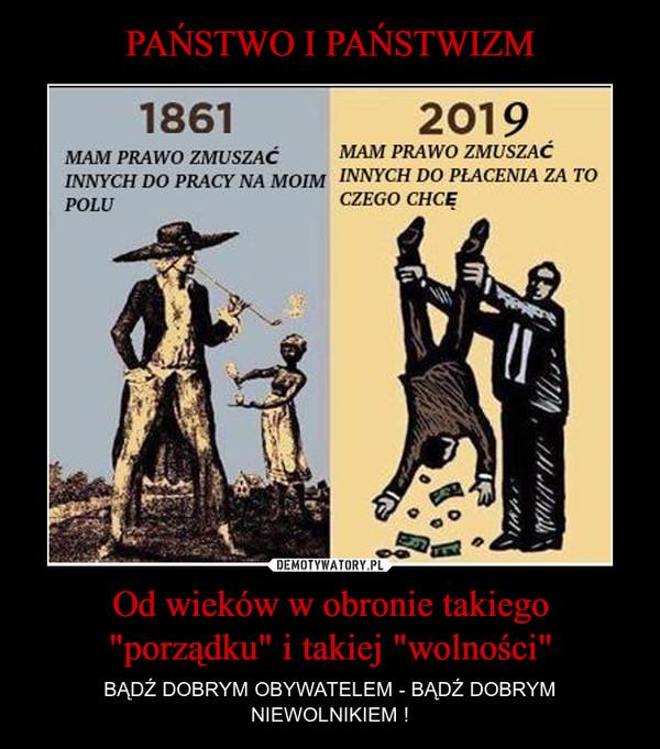 """Od wieków w obronie takiego """"porządku"""" i takiej """"wolności"""" – BĄDŹ DOBRYM OBYWATELEM - BĄDŹ DOBRYM NIEWOLNIKIEM !"""