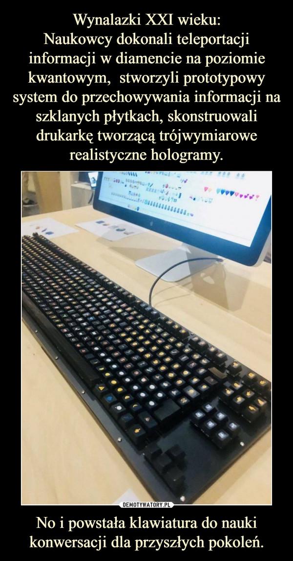 No i powstała klawiatura do nauki konwersacji dla przyszłych pokoleń. –