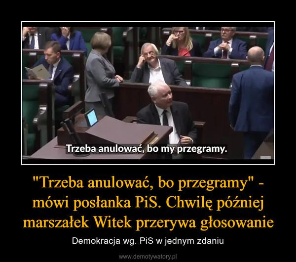 """""""Trzeba anulować, bo przegramy"""" - mówi posłanka PiS. Chwilę później marszałek Witek przerywa głosowanie – Demokracja wg. PiS w jednym zdaniu"""
