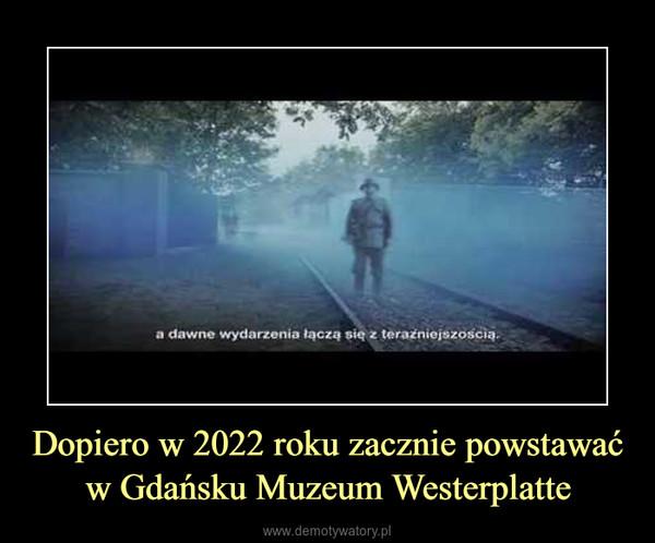 Dopiero w 2022 roku zacznie powstawać w Gdańsku Muzeum Westerplatte –