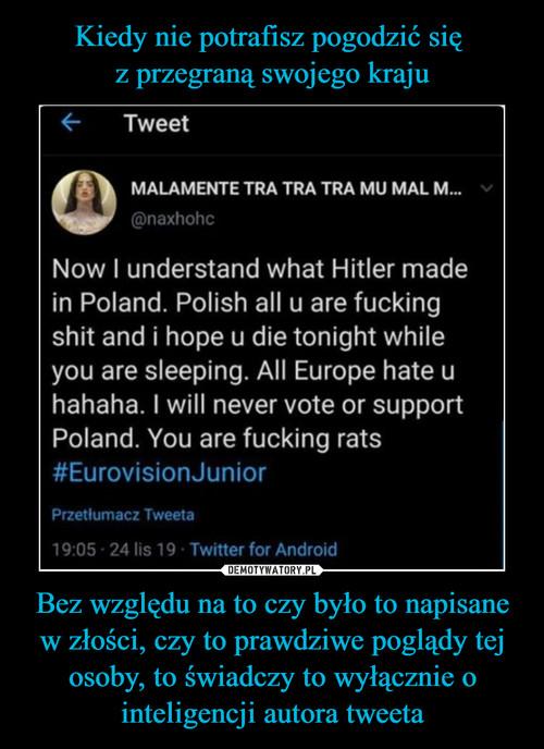 Kiedy nie potrafisz pogodzić się  z przegraną swojego kraju Bez względu na to czy było to napisane w złości, czy to prawdziwe poglądy tej osoby, to świadczy to wyłącznie o inteligencji autora tweeta
