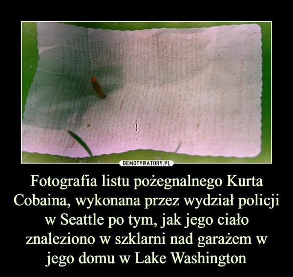 Fotografia listu pożegnalnego Kurta Cobaina, wykonana przez wydział policji w Seattle po tym, jak jego ciało znaleziono w szklarni nad garażem w jego domu w Lake Washington –