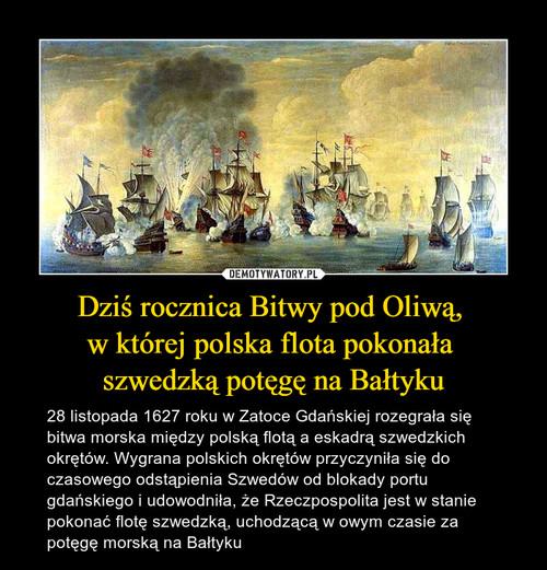 Dziś rocznica Bitwy pod Oliwą,  w której polska flota pokonała  szwedzką potęgę na Bałtyku