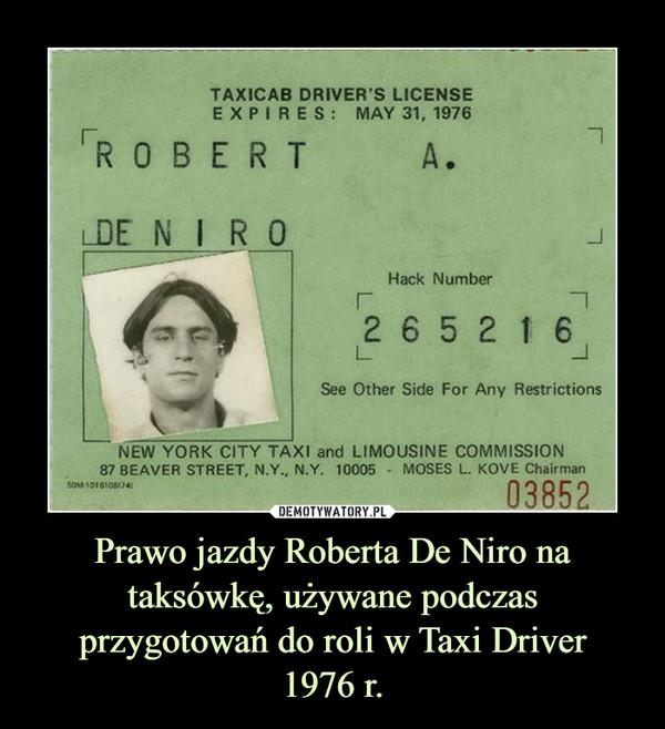 Prawo jazdy Roberta De Niro na taksówkę, używane podczas przygotowań do roli w Taxi Driver1976 r. –