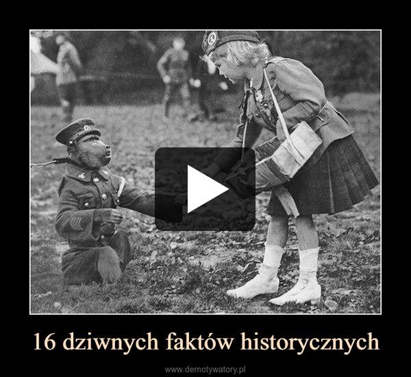 16 dziwnych faktów historycznych –