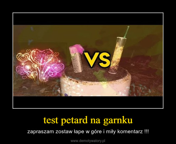 test petard na garnku – zapraszam zostaw łape w góre i miły komentarz !!!