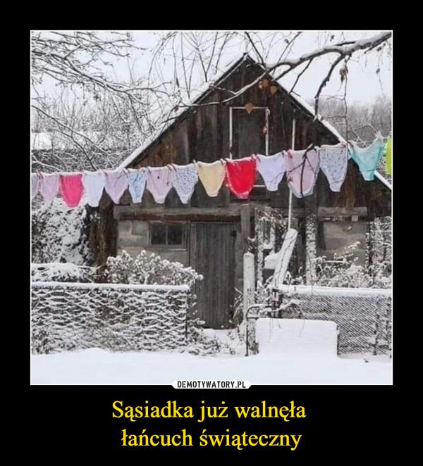 Sąsiadka już walnęła łańcuch świąteczny –
