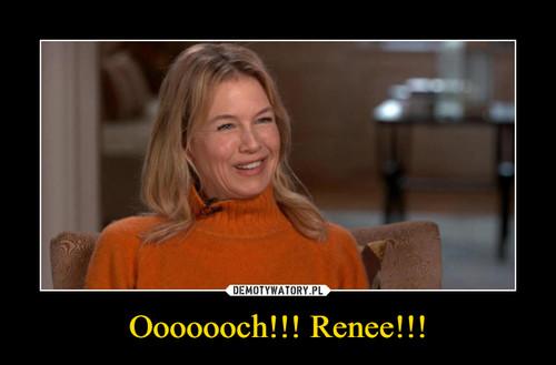 Ooooooch!!! Renee!!!