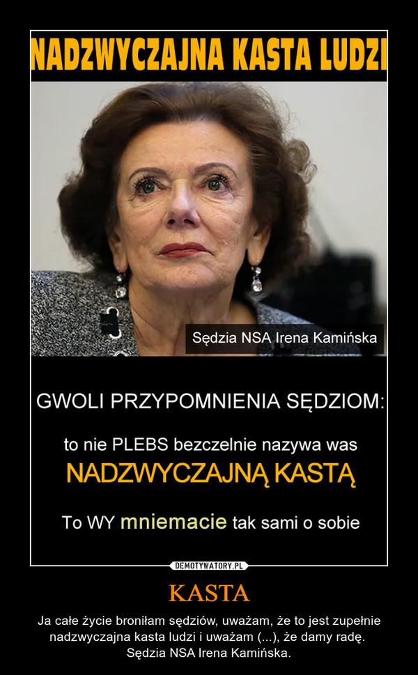 KASTA – Ja całe życie broniłam sędziów, uważam, że to jest zupełnie nadzwyczajna kasta ludzi i uważam (...), że damy radę. Sędzia NSA Irena Kamińska.