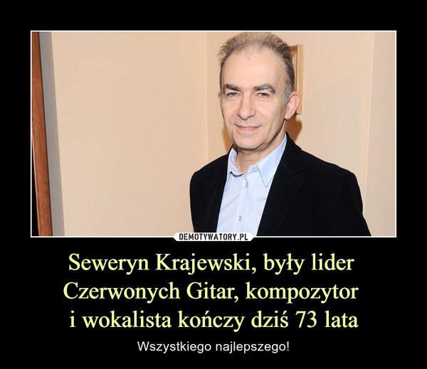 Seweryn Krajewski, były lider Czerwonych Gitar, kompozytor i wokalista kończy dziś 73 lata – Wszystkiego najlepszego!