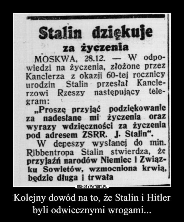 Kolejny dowód na to, że Stalin i Hitler byli odwiecznymi wrogami... –