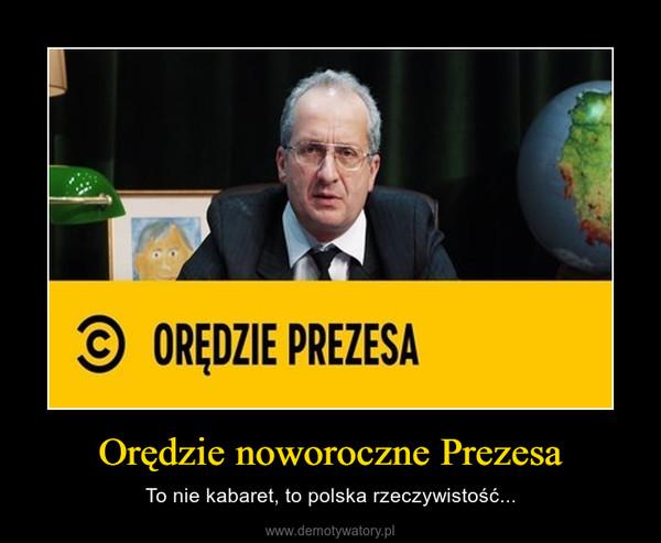 Orędzie noworoczne Prezesa – To nie kabaret, to polska rzeczywistość...