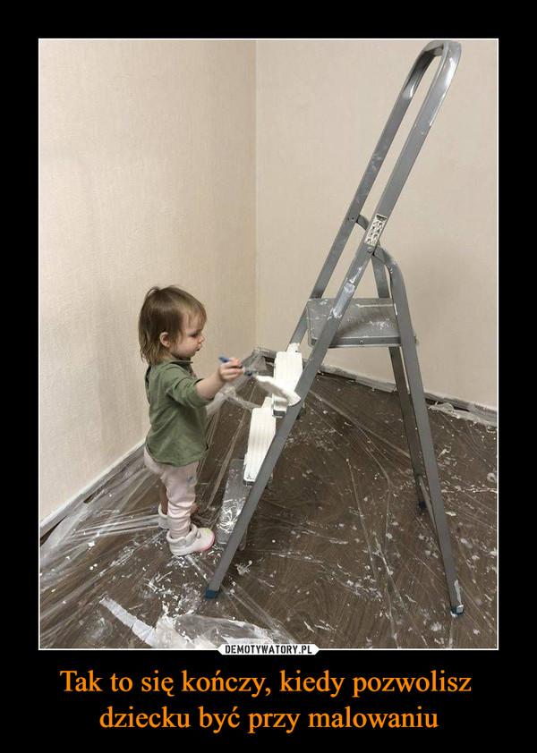 Tak to się kończy, kiedy pozwolisz dziecku być przy malowaniu –