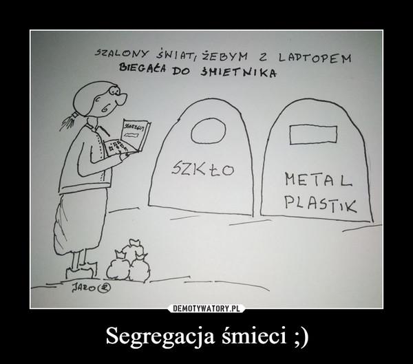 Segregacja śmieci ;) –