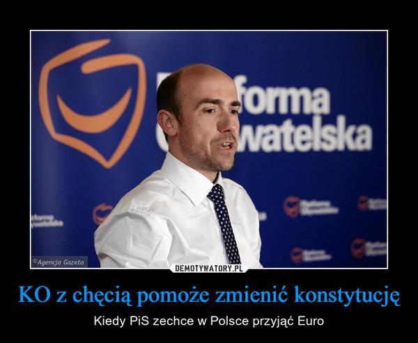 KO z chęcią pomoże zmienić konstytucję – Kiedy PiS zechce w Polsce przyjąć Euro