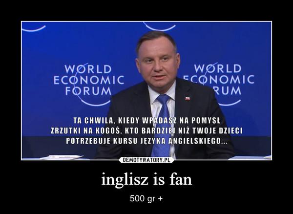 inglisz is fan – 500 gr +