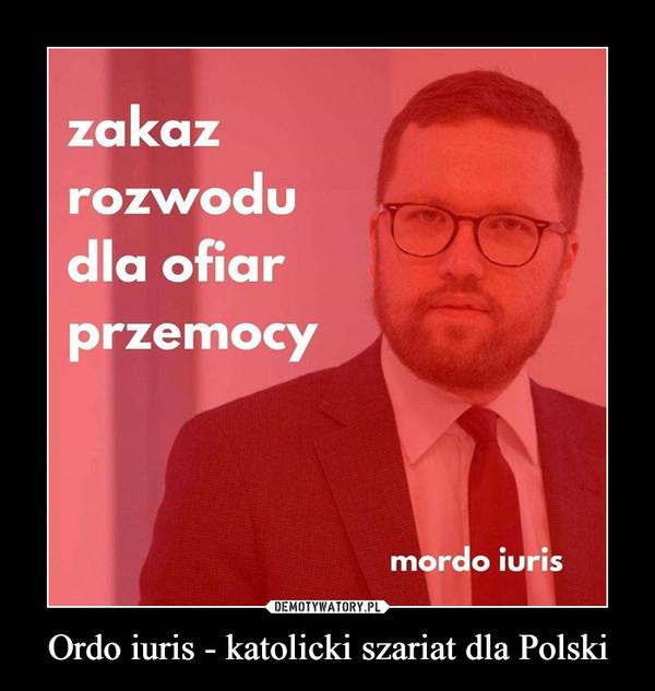 Ordo iuris - katolicki szariat dla Polski –