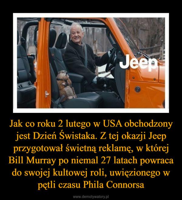 Jak co roku 2 lutego w USA obchodzony jest Dzień Świstaka. Z tej okazji Jeep przygotował świetną reklamę, w której Bill Murray po niemal 27 latach powraca do swojej kultowej roli, uwięzionego w pętli czasu Phila Connorsa –