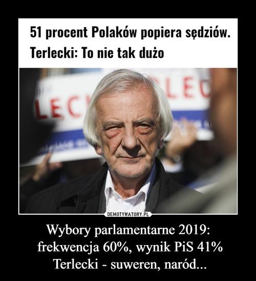 Wybory parlamentarne 2019:  frekwencja 60%, wynik PiS 41%  Terlecki - suweren, naród...