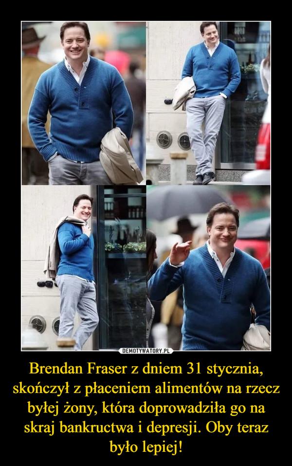 Brendan Fraser z dniem 31 stycznia, skończył z płaceniem alimentów na rzecz byłej żony, która doprowadziła go na skraj bankructwa i depresji. Oby teraz było lepiej! –