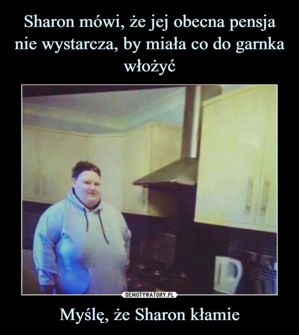 Myślę, że Sharon kłamie –