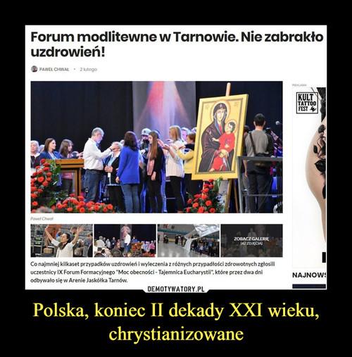 Polska, koniec II dekady XXI wieku, chrystianizowane