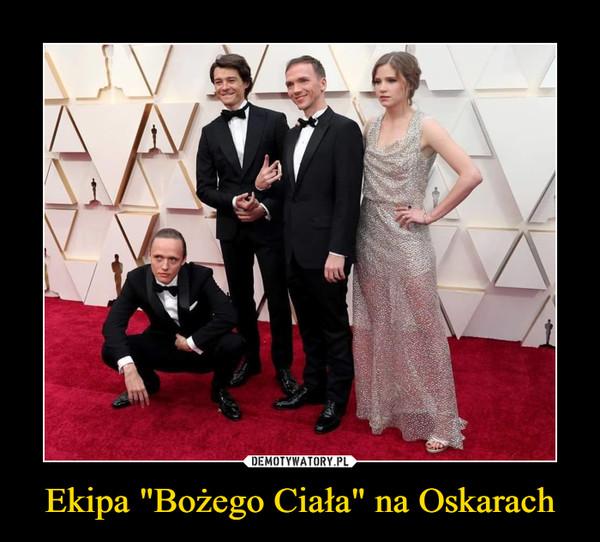 """Ekipa """"Bożego Ciała"""" na Oskarach –"""