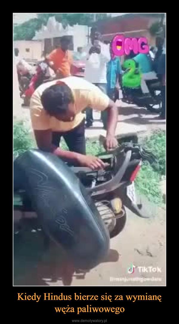 Kiedy Hindus bierze się za wymianę węża paliwowego –