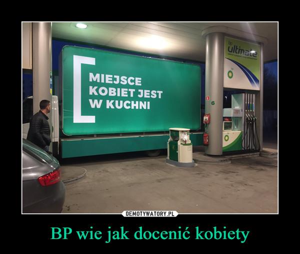 BP wie jak docenić kobiety –