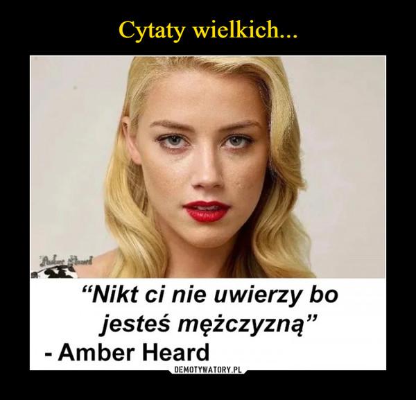 –  Nikt ci nie uwierzy bo jesteś mężczyzną Amber Heard