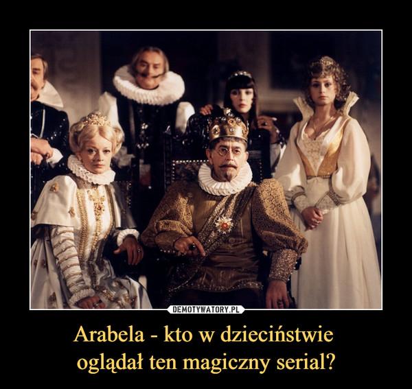 Arabela - kto w dzieciństwie oglądał ten magiczny serial? –